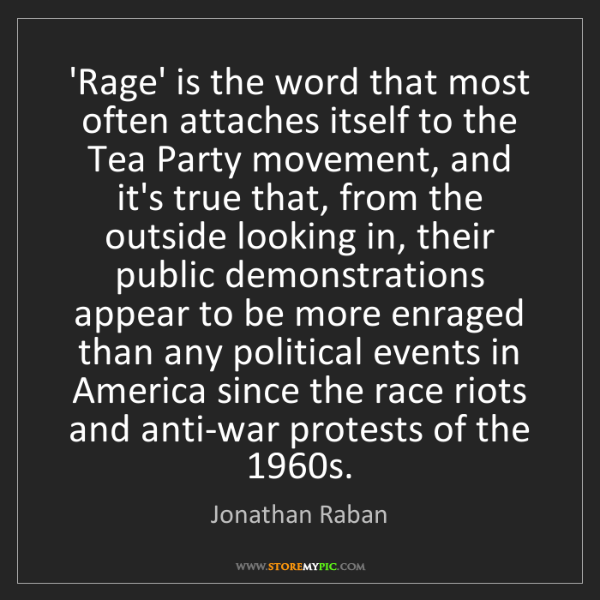 Jonathan Raban: 'Rage' is the word that most often attaches itself to...
