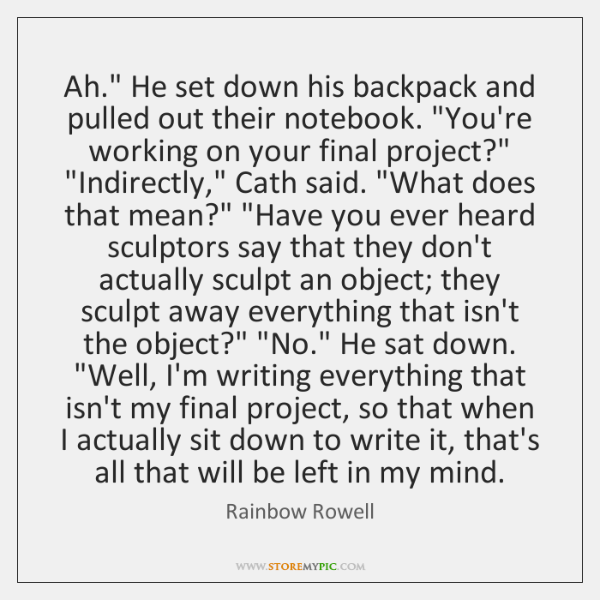"Ah."" He set down his backpack and pulled out their notebook. ""You're ..."