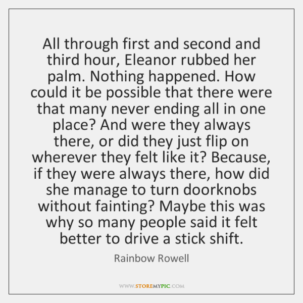 All through first and second and third hour, Eleanor rubbed her palm. ...