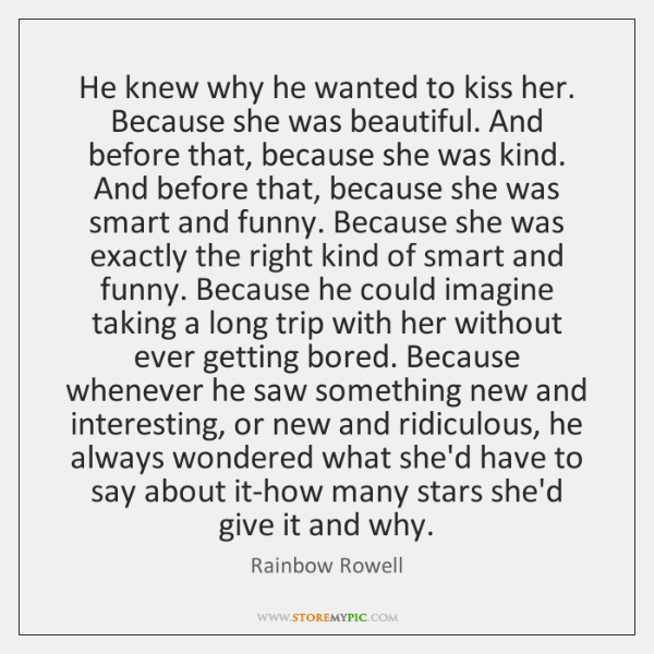 He knew why he wanted to kiss her. Because she was beautiful. ...