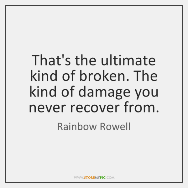 That's the ultimate kind of broken. The kind of damage you never ...
