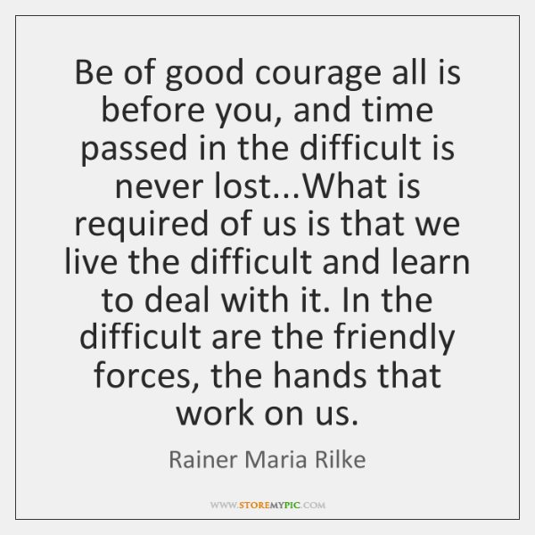 Be of good courage all is before you, and time passed in ...