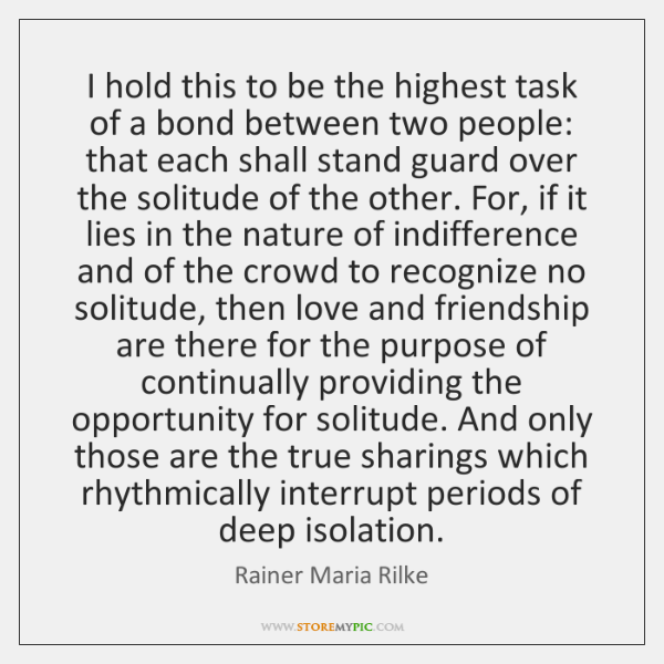 I hold this to be the highest task of a bond between ...