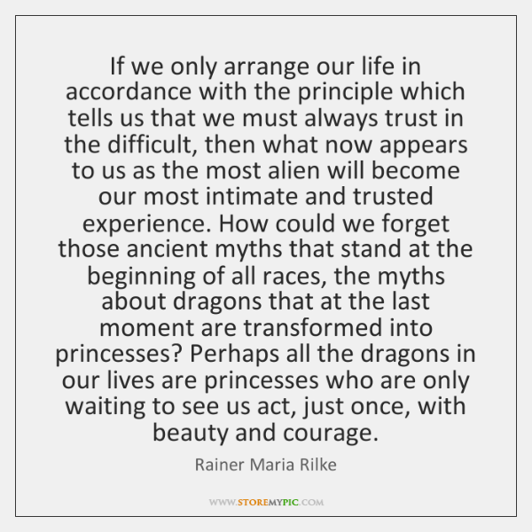 If we only arrange our life in accordance with the principle which ...