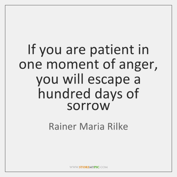 If you are patient in one moment of anger, you will escape ...