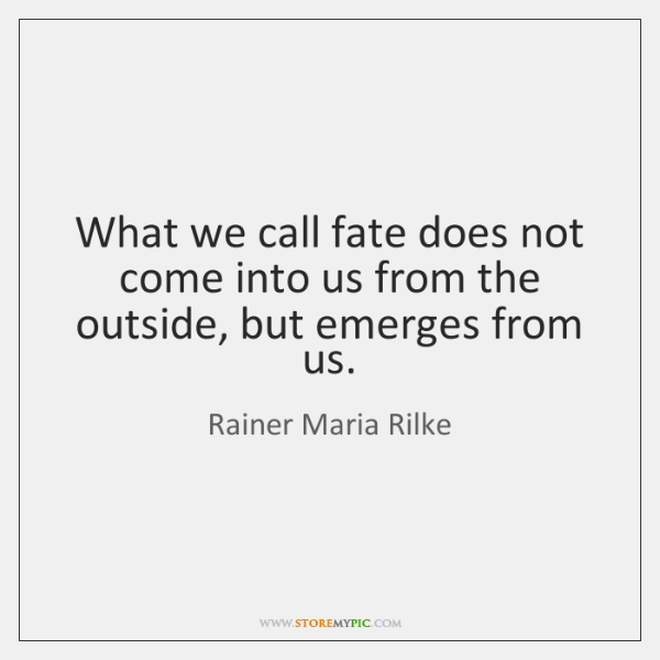 What we call fate does not come into us from the outside, ...