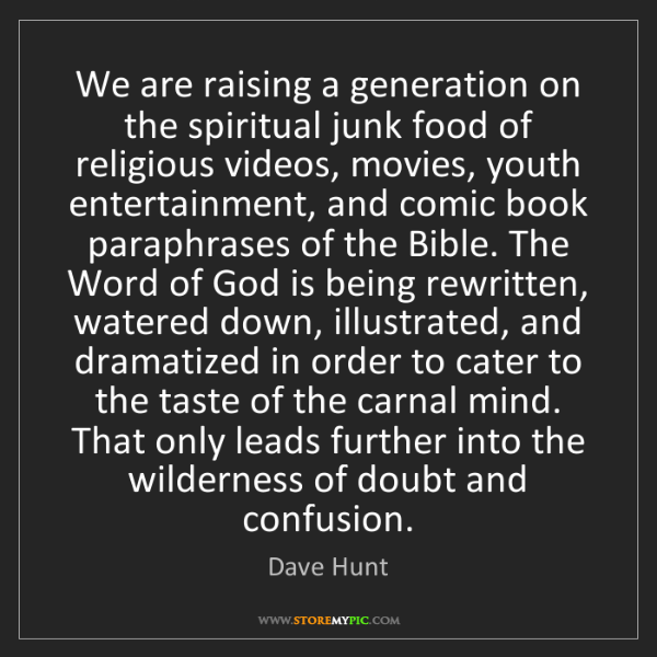 Dave Hunt: We are raising a generation on the spiritual junk food...