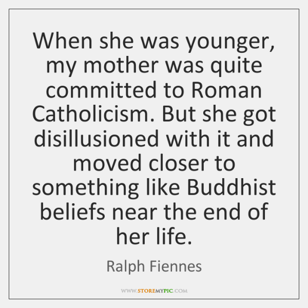 When she was younger, my mother was quite committed to Roman Catholicism. ...