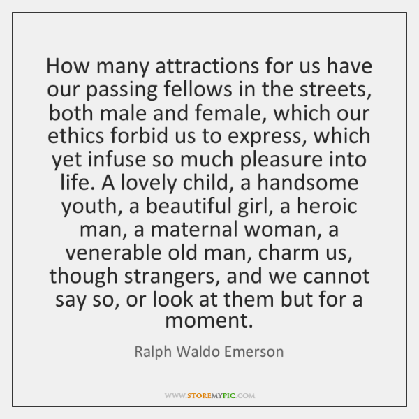 How many attractions for us have our passing fellows in the streets, ...