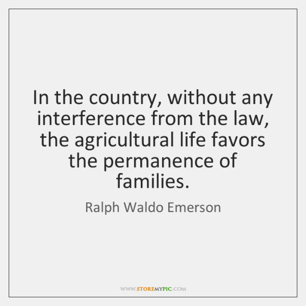 In the country, without any interference from the law, the agricultural life ...