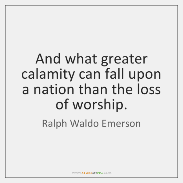 And what greater calamity can fall upon a nation than the loss ...