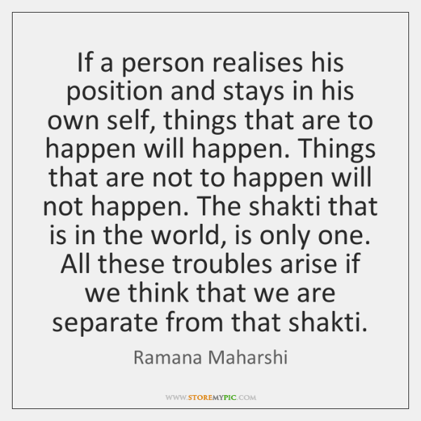 If a person realises his position and stays in his own self, ...