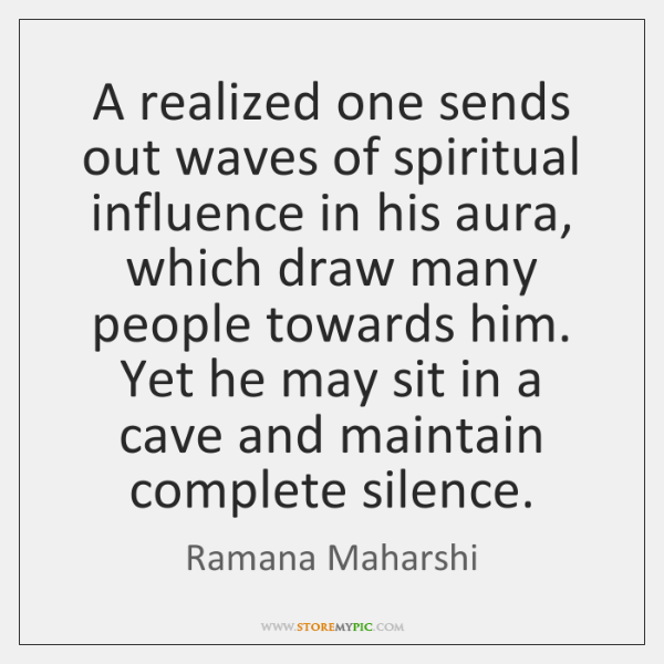 A realized one sends out waves of spiritual influence in his aura, ...
