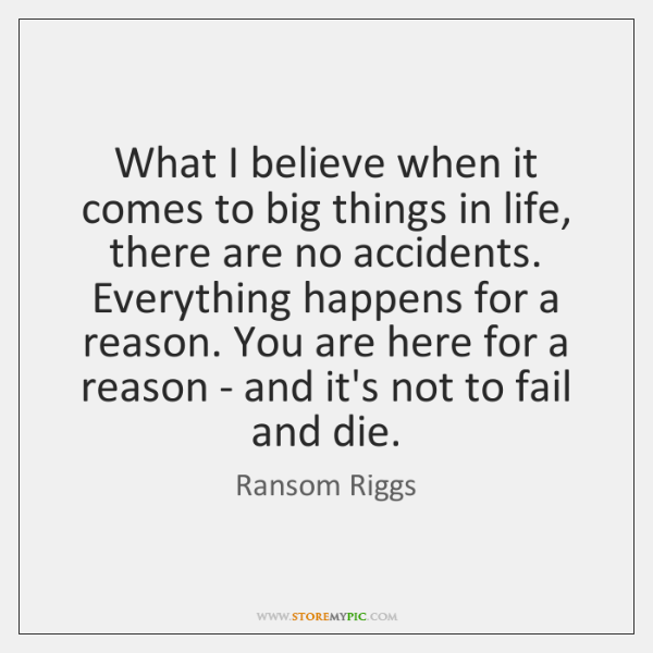 What I believe when it comes to big things in life, there ...