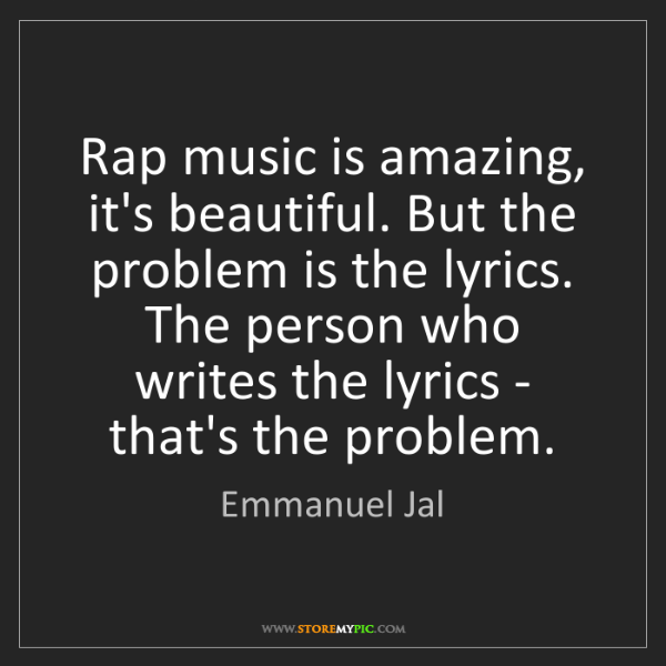 Emmanuel Jal: Rap music is amazing, it's beautiful. But the problem...
