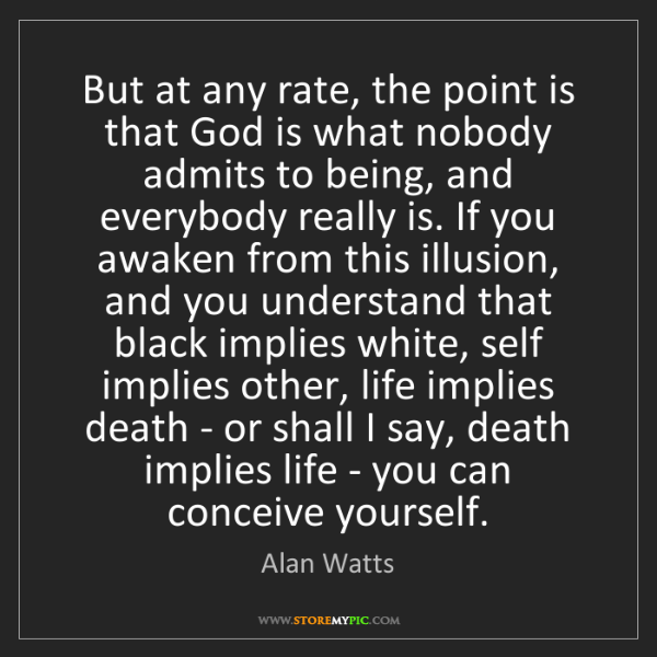 Alan Watts: But at any rate, the point is that God is what nobody...