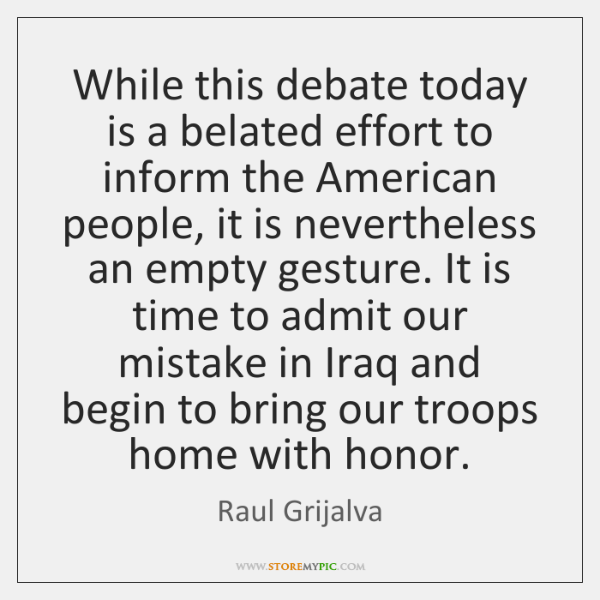 While this debate today is a belated effort to inform the American ...