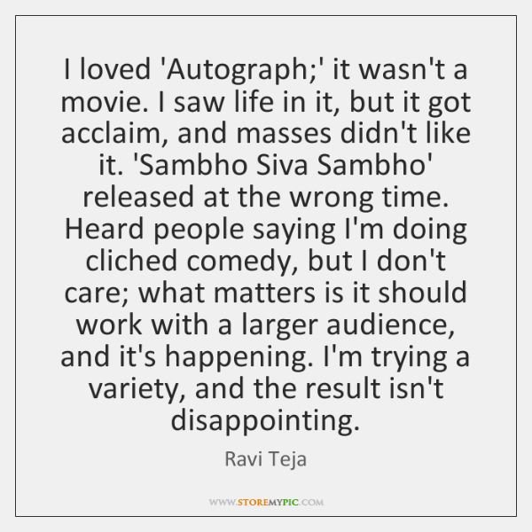 I loved 'Autograph;' it wasn't a movie. I saw life in ...