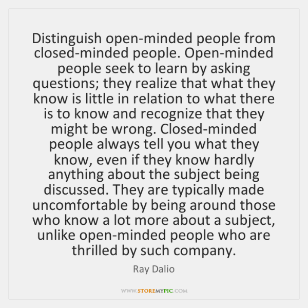 Distinguish open-minded people from closed-minded people. Open-minded people seek to learn by ...