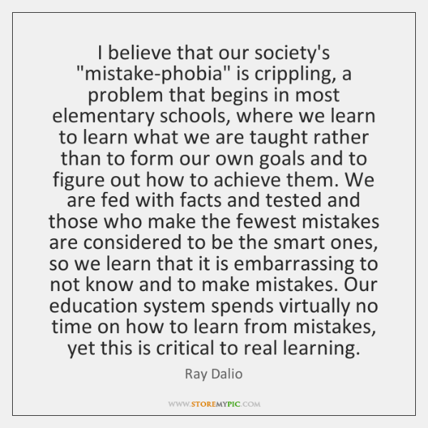 """I believe that our society's """"mistake-phobia"""" is crippling, a problem that begins ..."""