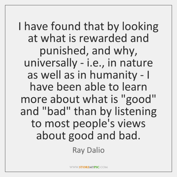 I have found that by looking at what is rewarded and punished, ...