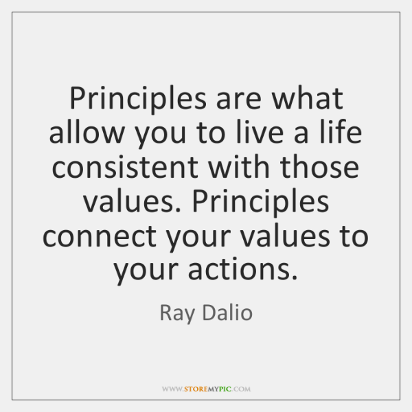 Principles are what allow you to live a life consistent with those ...