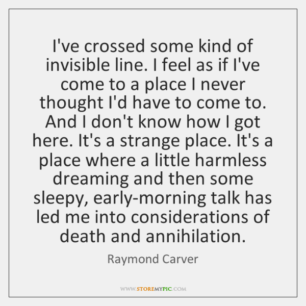 I've crossed some kind of invisible line. I feel as if I've ...