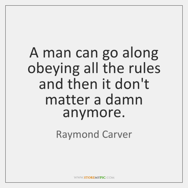A man can go along obeying all the rules and then it ...