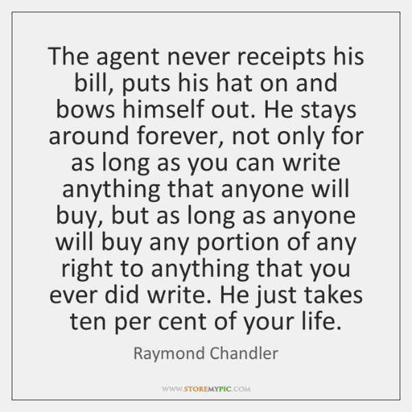 The agent never receipts his bill, puts his hat on and bows ...