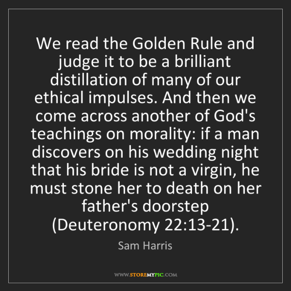 Sam Harris: We read the Golden Rule and judge it to be a brilliant...