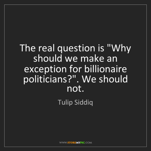 "Tulip Siddiq: The real question is ""Why should we make an exception..."