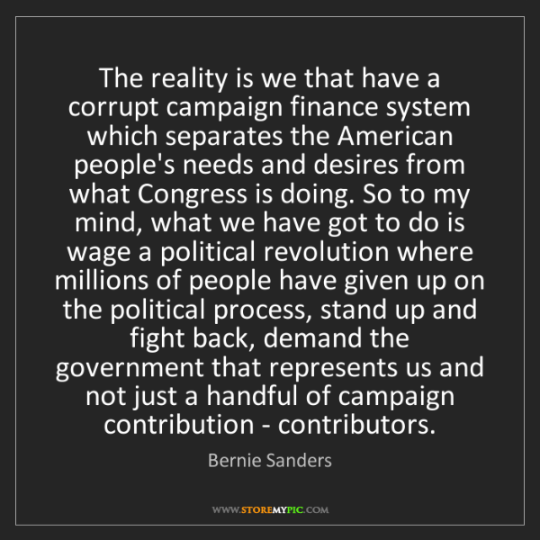 Bernie Sanders: The reality is we that have a corrupt campaign finance...