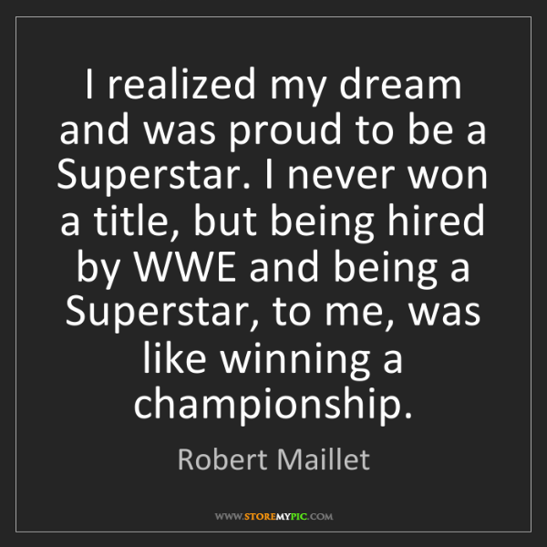 Robert Maillet: I realized my dream and was proud to be a Superstar....