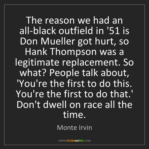 Monte Irvin: The reason we had an all-black outfield in '51 is Don...