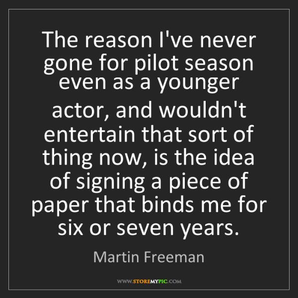 Martin Freeman: The reason I've never gone for pilot season even as a...