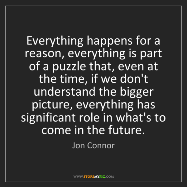 Jon Connor: Everything happens for a reason, everything is part of...