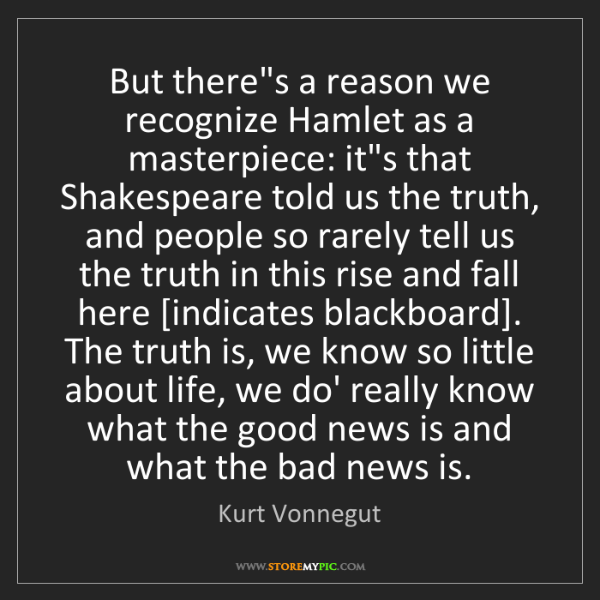 Kurt Vonnegut: But there's a reason we recognize Hamlet as a masterpiece:...