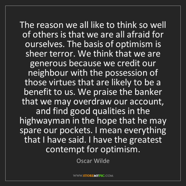 Oscar Wilde: The reason we all like to think so well of others is...