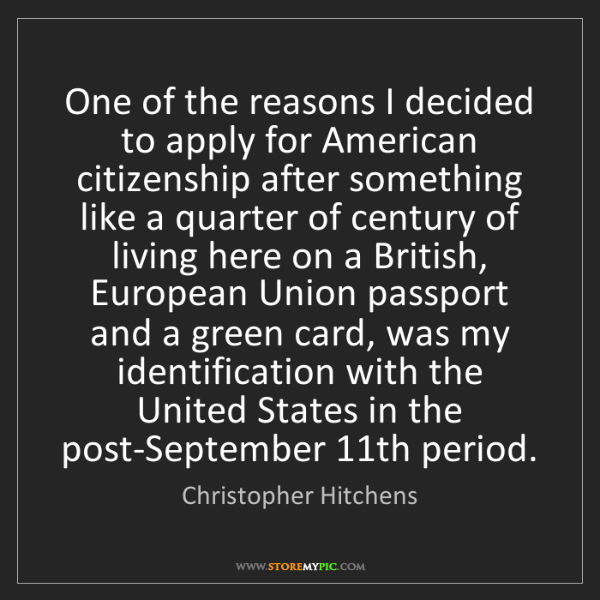 Christopher Hitchens: One of the reasons I decided to apply for American citizenship...