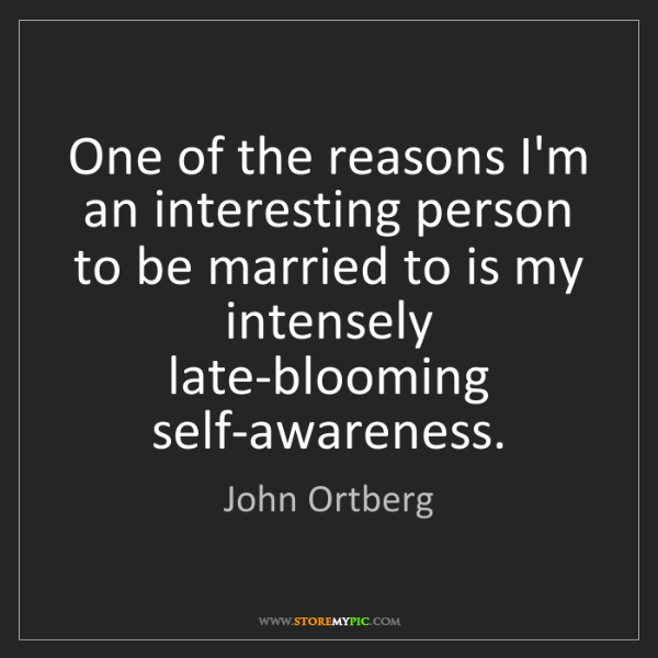 John Ortberg: One of the reasons I'm an interesting person to be married...