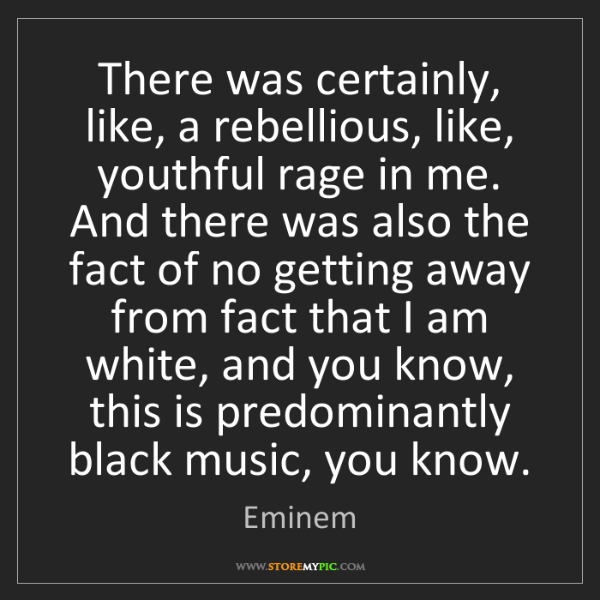 Eminem: There was certainly, like, a rebellious, like, youthful...