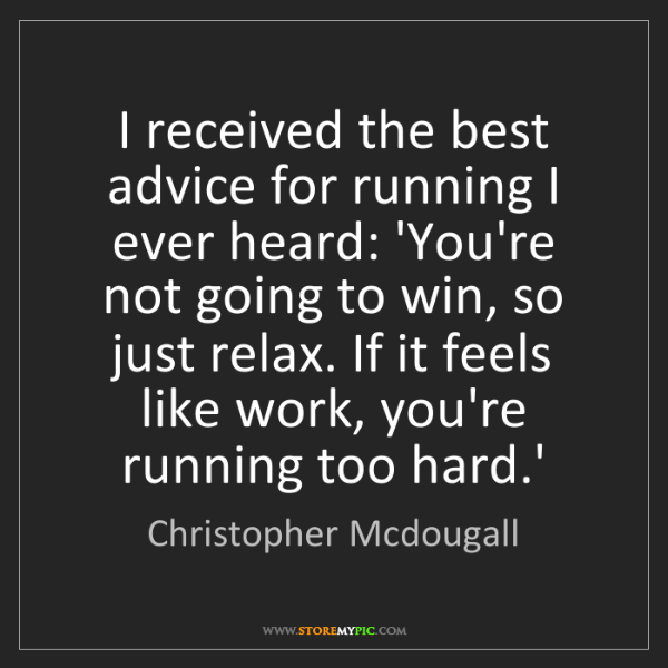 Christopher Mcdougall: I received the best advice for running I ever heard:...