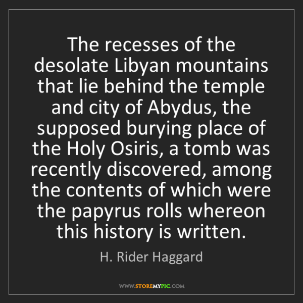 H. Rider Haggard: The recesses of the desolate Libyan mountains that lie...