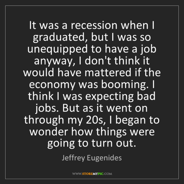 Jeffrey Eugenides: It was a recession when I graduated, but I was so unequipped...