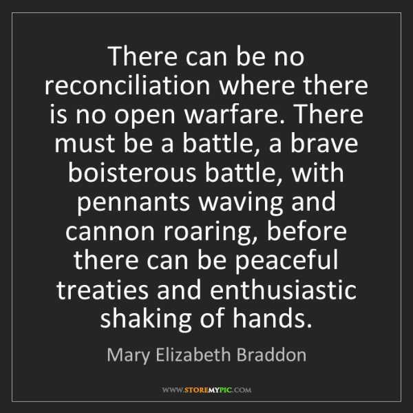 Mary Elizabeth Braddon: There can be no reconciliation where there is no open...