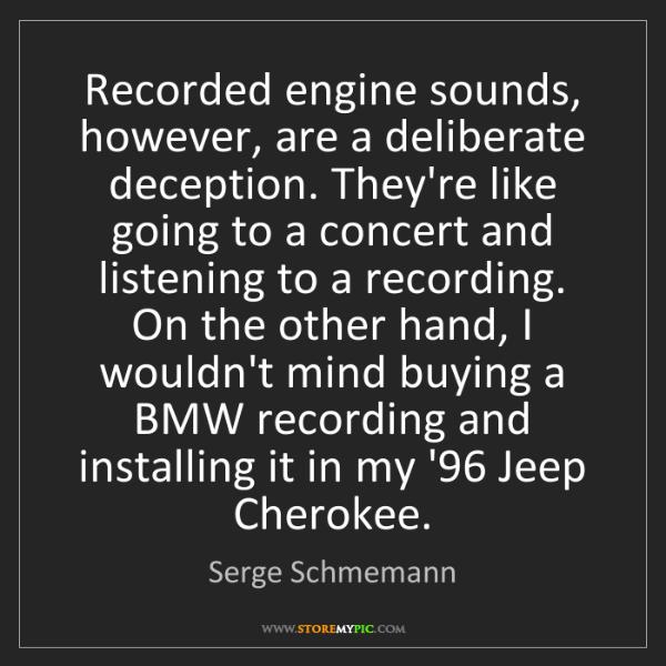 Serge Schmemann: Recorded engine sounds, however, are a deliberate deception....