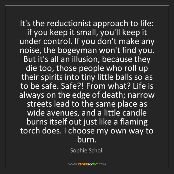 Sophie Scholl: It's the reductionist approach to life: if you keep it...