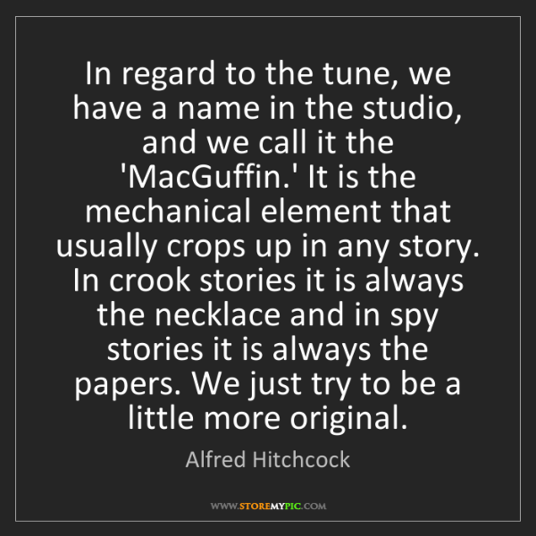Alfred Hitchcock: In regard to the tune, we have a name in the studio,...