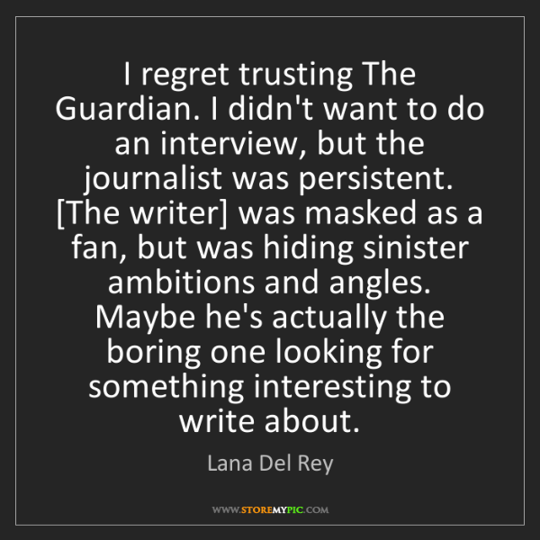 Lana Del Rey: I regret trusting The Guardian. I didn't want to do an...