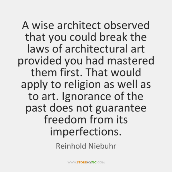 A wise architect observed that you could break the laws of architectural ...
